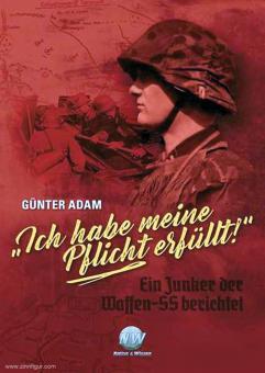 """Adam, Günter: """"Ich habe meine Pflicht erfüllt"""". Ein Junker der Waffen-SS berichtet"""
