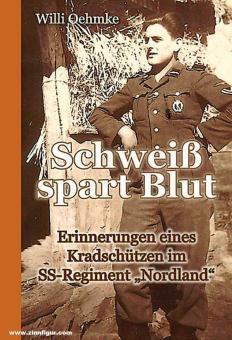 """Oehmke, Willi: Schweiß spart Blut. Erinnerungen eines Kradschützen im SS-Regiment """"Nordland"""""""