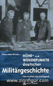 Uhle-Wettler, F.: Höhe- und Wendepunkte deutscher Militärgeschichte. Von Leuthen bis Stalingrad