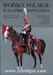 Morawski, R./Nieuwazny, A.: Wojsko Polskie w sluzbie Napoleona - Gwardia: Szwolezerowie, Tatarzy, Eklererzy, Grenadierzy