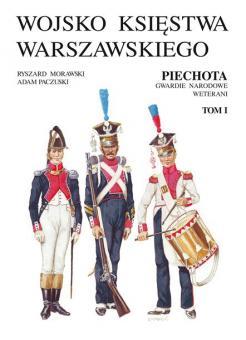 Morawski, R./Paczuski, A.: The Army of the Duchy of Warsaw. Infantry, national guard, veterans