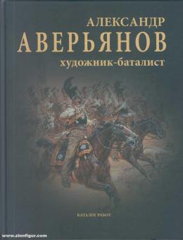 Lvov, S.V / Mitrochenkova, L. V.: Alexander Averyanov. Schlachtenmaler