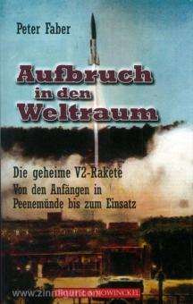 Faber, P.: Aufbruch in den Weltraum. Die geheime V2-Rakete. Von den Anfängen in Peenemünde bis zum Einsatz