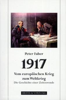 Faber, P.: 1917. Vom europäischen Krieg zum Weltkrieg. Die Geschichte einer Zeitenwende