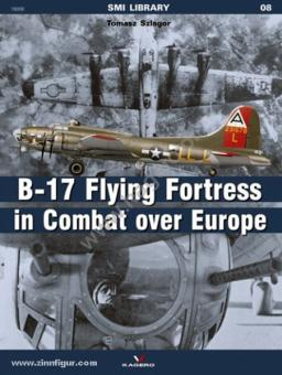 Szlagor, T.: B-17 Flying Fortress in Combat over Europe