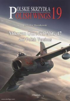 Musialkowski, L.: Polish Wings 19: Mikoyan Gurevich MiG-17 and Polish Versions