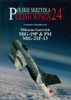 Musialkowski, Lechoslaw/Swiatlon, Janusz: Mikoyan Gurevich MiG-19P & PM, MiG-21F-13