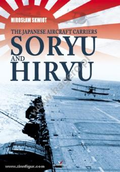 Skiwot, M.: The Japanese Aircraft Carriers Soryu and Hiryu