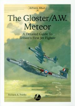 Franks, Richard A.: The Gloster/A.W. Meteor - A Detailed Guide To Britain's First Jet Fighter