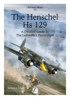 Franks, Richard A.: The Henschel Hs 129. A Detailed Guide to the Luftwaffe's Panzerjäger