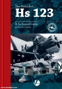Franks, Richard A: The Henschel Hs 123. A Technical Guide