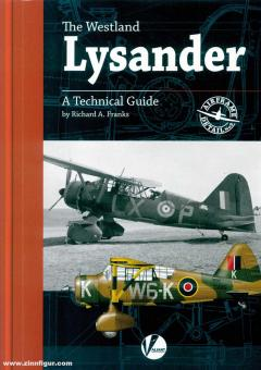 Franks, Richard A.: The Westland Lysander. A Technical Guide