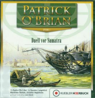 O'Brian, P.: Jack Aubrey und Dr. Maturin. Teil 3: Duell vor Sumatra