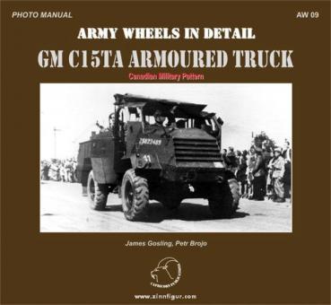 Gosling, J./Brojo, P.: GM C15TA Armoured Truck. Canadian Pattern