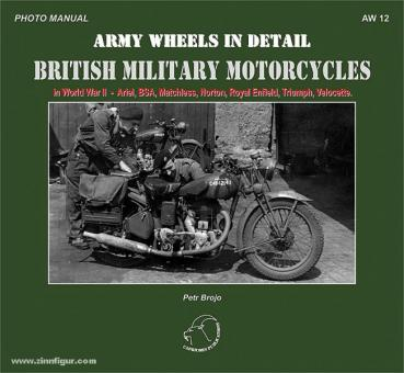 Brojo, P.: British Military Motorcycles in World War II - Ariel, BSA, Matchless, Norton, Royal Enfield, Triumph, Velocette