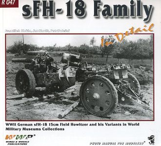 Korán, F./Horák, J./Dolezal, P.: SFH-18 Family. WW2 German sFH-18 15 cm Field Howitzer and his Variants in WTS Koblenz and Czech Museums Collections