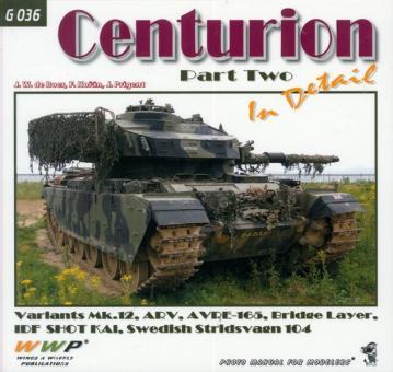 Boer, J. W. de/Koran, F./Prigent, J.: Centurion Tanks in Detail. Teil 2: Centurion Mk. 12, AVRE-165, ARV, Bridge Layer, IDF Shot Kal, Swedish Stridsvagn 104