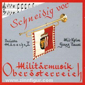 Schneidig vor. Militärmusik Oberösterreich. Beliebte Märsche. Teil 1