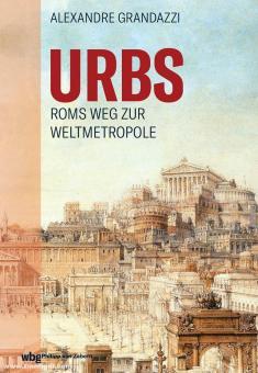 Grandazzi, Alexandre: Urbs. Roms Weg zur Weltmetropole