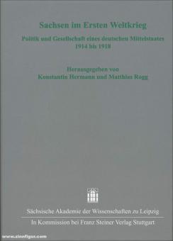 Hermann, Konstantin/Rogg, Matthias: Sachsen im Ersten Weltkrieg. Politik und Gesellschaft eines deutschen Mittelstaates 1914 bis 1918