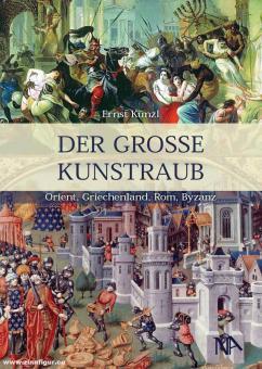 Künzl, Ernst: Der große Kunstraub. Orient, Griechenland, Rom, Byzanz