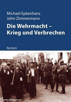 Epkenhans, Michael/Zimmermann, John: Die Wehrmacht - Krieg und Verbrechen