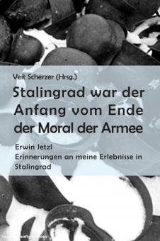 Scherzer, Veit (Hrsg.): Stalingrad war der Anfang vom Ende der Moral der Armee. Erwin Jetzl. Erinnerungen an meine Erlebnisse in Stalingrad