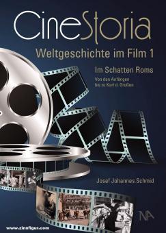 Schmid, Josef Johannes: CineStoria. Weltgeschichte im Film. Band 1: Im Schatten Roms. Von den Anfängen bis zu Karl dem Großen