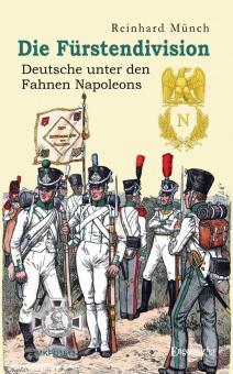 Münch, Reinhard: Die Fürstendivision. Deutsche unter den Fahnen Napoleons
