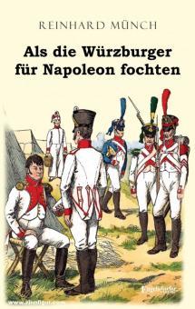 Münch, Reinhard: Als die Würzburger für Napoleon fochten