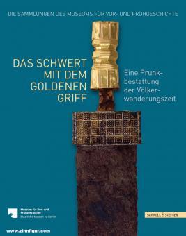 Rau, Andreas/Bertram, Marion/Quast, Dieter: Das Schwert mit dem goldenen Griff. Eine Prunkbestattung der Völkerwanderungszeit