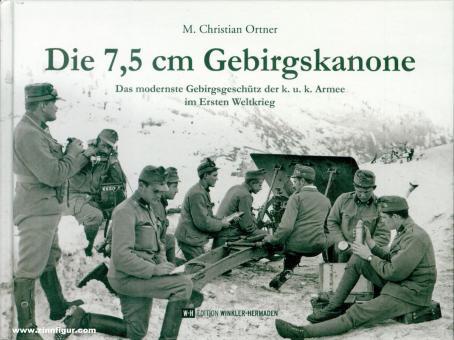Ortner, M. Christian: Die 7,5 cm Gebirgskanone. Das modernste Gebirgsgeschütz der k. u. k. Armee im Ersten Weltkrieg
