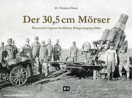 Ortner, M. Christian: Der 30,5 cm Mörser. Österreich-Ungarns berühmtes Belagerungsgeschütz