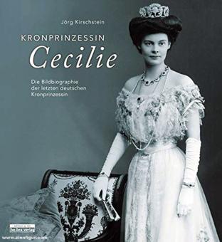 Kirschstein, Jörg: Kronprinzessin Cecilie. Die Bildbibliographie der letzten deutschen Kronprinzessin