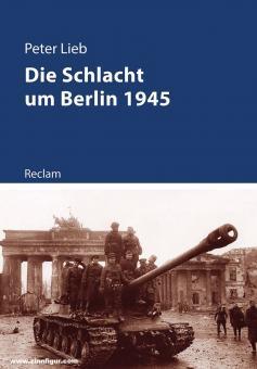Lieb, Peter: Die Schlacht um Berlin 1945
