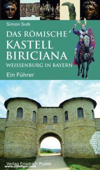 Sulk, Simon: Das römische Kastell Biriciana. Weissenburg in Bayern. Ein Führer