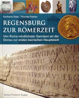 Dietz, Karlheinz/Fischer, Thomas: Regensburg zur Römerzeit. Von Roms nördlichster Garnison an der Donau zur ersten bairischen Hauptstadt