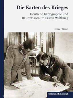 Kann, Oliver: Karten des Krieges. Deutsche Kartographie und Raumwissen im Ersten Weltkrieg