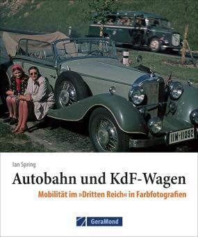 """Spring, Ian: Autobahn und KdF-Wagen. Mobilität im """"Dritten Reich"""" in Farbfotografien"""