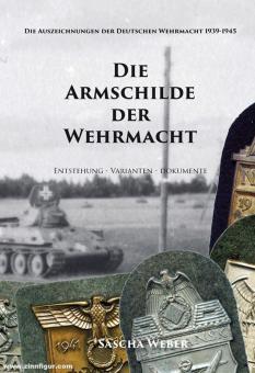 Weber, Sascha: Die Armschilde der Wehrmacht. Entstehung - ´Verleihung - Varianten. Teil 1