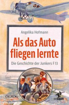 Hofmann, Angelika: Als das Auto fliegen lerne. Die Geschichte der Junkers F 13