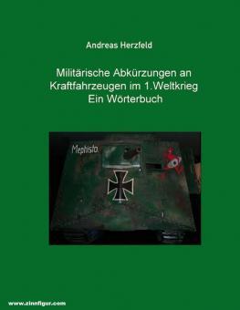 Herzfeld, Andreas: Militärische Abkürzungen an Kraftfahrzeugen im 1.Weltkrieg. Ein Wörterbuch