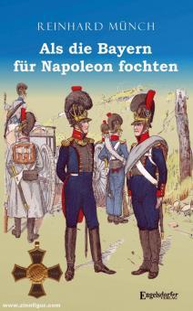 Münch, Reinhard: Als die Bayern für Napoleon fochten