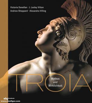 Donnellan, Victoria/Fitton, J. Lesley/Shapland, Andtrew u.a.: Troia. Mythos und Wirklichkeit