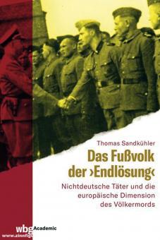 """Sandkühler, Thomas: Das Fußvolk der """"Endlösung"""". Nichtdeutsche Täter und die europäische Dimension des Völkermords"""