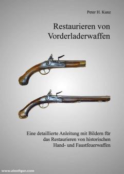 Kunz, Peter H.: Restaurieren von Vorderladerwaffen. Eine detaillierte Anleitung mit Bildern für das Restaurieren von historischen Hand- und Faustfeuerwaffen