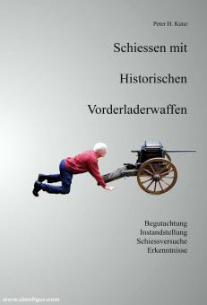 Kunz, Peter H.: Schiessen mit historischen Vorderladerwaffen. Begutachten - Instandstellen - Schiessversiuche - Erkenntnisse