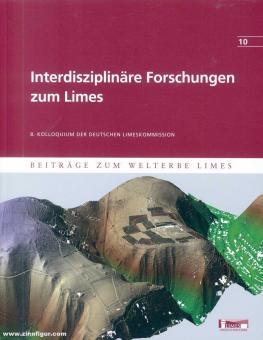Matesic, Suzana (Hrsg.): Interdisziplinäre Forschungen zum Limes. Beiträge zum Welterbe Limes. Band 10
