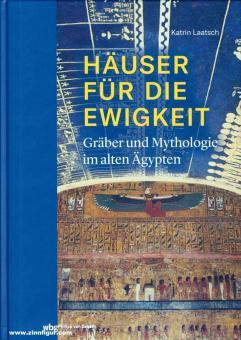 Laatsch, Katrin: Häuser für die Ewigkeit. Gräber und Mythologie im alten Ägypten