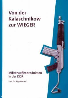 Herold, Rigo: Von der Kalaschnikow zur Wieger. Militärwaffenproduktion in der DDR